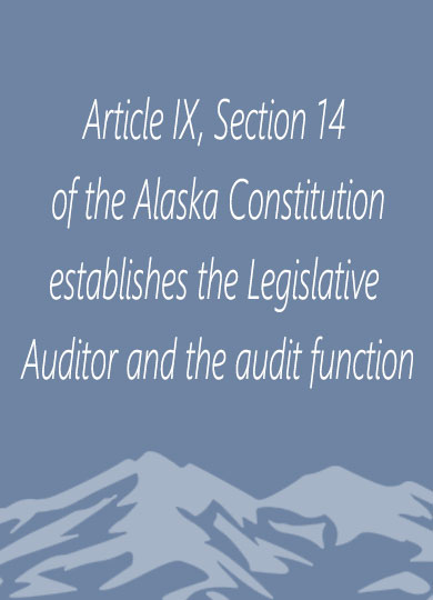 Article IX, Section 14 of the Alaska Constitution establishes the Legislative Auditor and the audit function